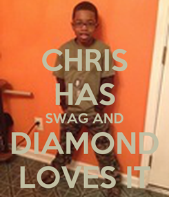 Poster: CHRIS HAS SWAG AND DIAMOND LOVES IT