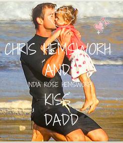 Poster: CHRIS HEMSWORH  AND  INDIA ROSE HEMSWORH  KISS  DADD