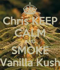 Poster: Chris KEEP CALM AND SMOKE Vanilla Kush
