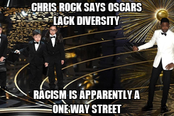 Poster: CHRIS ROCK SAYS OSCARS LACK DIVERSITY RACISM IS APPARENTLY A ONE WAY STREET