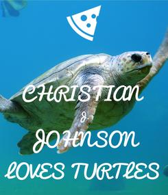 Poster:  CHRISTIAN  J. JOHNSON LOVES TURTLES
