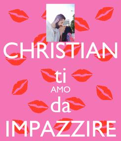 Poster: CHRISTIAN ti AMO da IMPAZZIRE