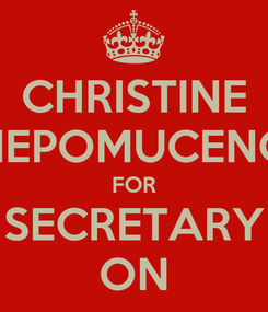 Poster: CHRISTINE NEPOMUCENO FOR SECRETARY ON