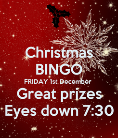 Poster: Christmas BINGO FRIDAY 1st December Great prizes Eyes down 7:30