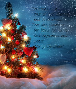 Poster: Christmas is a  time of joy, sharing  and brotherhood.  That this climate is  the basis for us to  find happiness and  peace.  Merry Christmas!