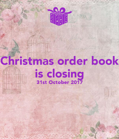 Poster: Christmas order book is closing 31st October 2017