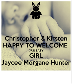 Poster: Christopher & Kirsten HAPPY TO WELCOME  OUR BABY GIRL Jaycee Morgane Hunter