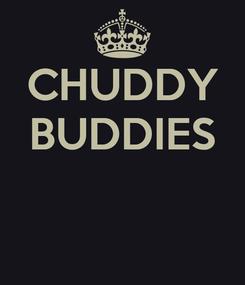 Poster: CHUDDY BUDDIES