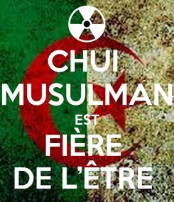 Poster: CHUI  MUSULMAN EST FIÈRE  DE L'ÊTRE