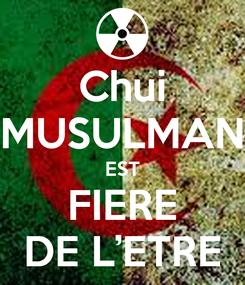 Poster: Chui MUSULMAN EST FIERE DE L'ETRE