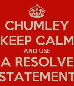 Poster: CHUMLEY KEEP CALM AND USE A RESOLVE STATEMENT