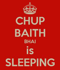 Poster: CHUP BAITH BHAI is SLEEPING