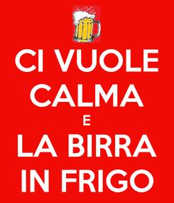 Poster: CI VUOLE CALMA E LA BIRRA IN FRIGO