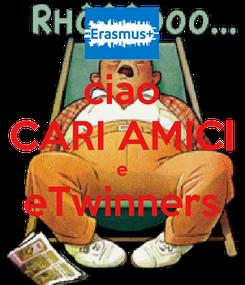 Poster: ciao CARI AMICI e eTwinners