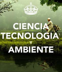 Poster: CIENCIA TECNOLOGIA  Y AMBIENTE