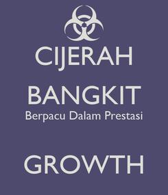 Poster: CIJERAH BANGKIT Berpacu Dalam Prestasi  GROWTH