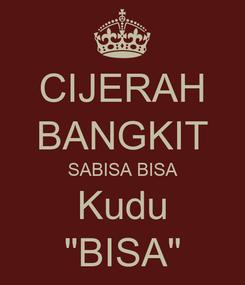 """Poster: CIJERAH BANGKIT SABISA BISA Kudu """"BISA"""""""