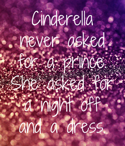 Poster: Cinderella never asked for a prince. She asked for a night off and a dress.