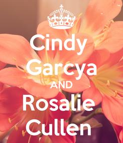 Poster: Cindy  Garcya AND Rosalie  Cullen