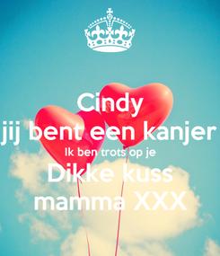 Poster: Cindy jij bent een kanjer Ik ben trots op je Dikke kuss mamma XXX