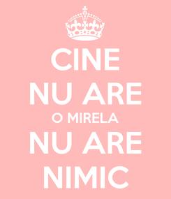 Poster: CINE NU ARE O MIRELA NU ARE NIMIC