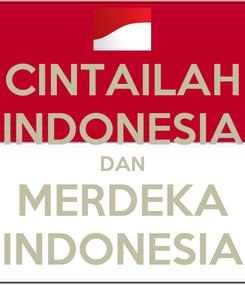 Poster: CINTAILAH INDONESIA DAN MERDEKA INDONESIA