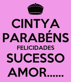 Poster: CINTYA PARABÉNS FELICIDADES SUCESSO AMOR......