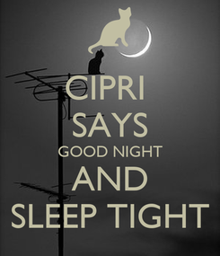 Poster: CIPRI  SAYS GOOD NIGHT AND SLEEP TIGHT
