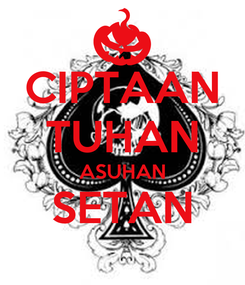 Poster: CIPTAAN TUHAN ASUHAN SETAN