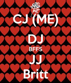 Poster: CJ (ME) DJ BFFS JJ Britt