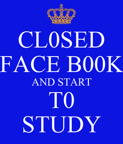 Poster: CL0SED FACE B00K AND START    T0    STUDY