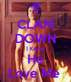 Poster: CLAM DOWN I Know He Love Me