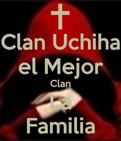 Poster: Clan Uchiha el Mejor Clan  La  Familia
