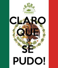 Poster: CLARO  QUE  SI  SE  PUDO!