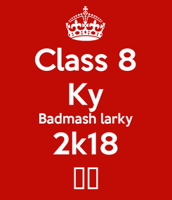 Poster: Class 8 Ky Badmash larky 2k18 😎😎
