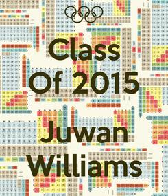 Poster: Class Of 2015  Juwan Williams