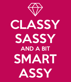 Poster: CLASSY SASSY AND A BIT SMART ASSY