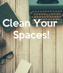 Poster: Clean Your  Spaces!