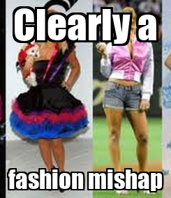 Poster: Clearly a fashion mishap