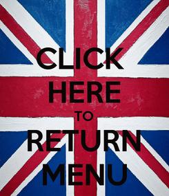 Poster: CLICK  HERE TO RETURN MENU