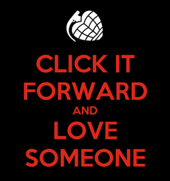 Poster: CLICK IT FORWARD AND LOVE SOMEONE