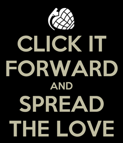 Poster: CLICK IT FORWARD AND SPREAD THE LOVE