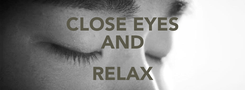 Poster: CLOSE EYES AND RELAX