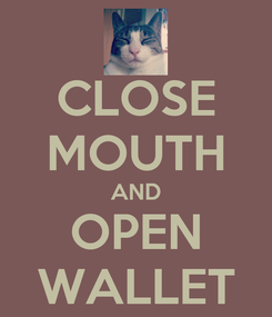 Poster: CLOSE MOUTH AND OPEN WALLET