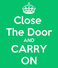 Poster: Close  The Door AND CARRY ON