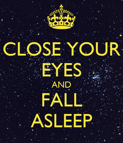 Poster: CLOSE YOUR EYES AND FALL ASLEEP