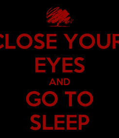 Poster: CLOSE YOUR  EYES AND GO TO SLEEP
