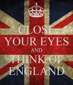 Poster: CLOSE YOUR EYES AND THINK OF ENGLAND