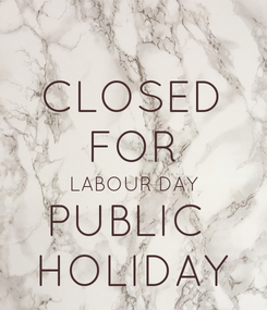 Poster: CLOSED FOR LABOUR DAY PUBLIC  HOLIDAY