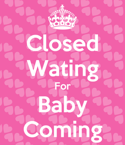 Poster: Closed Wating For Baby Coming